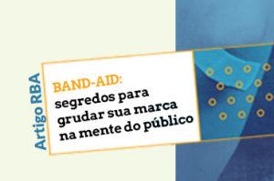 BAND-AID: segredos para grudar sua marca na mente do público