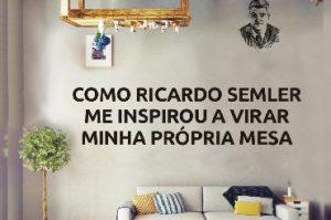 Como Ricardo Semler me inspirou a virar minha própria mesa