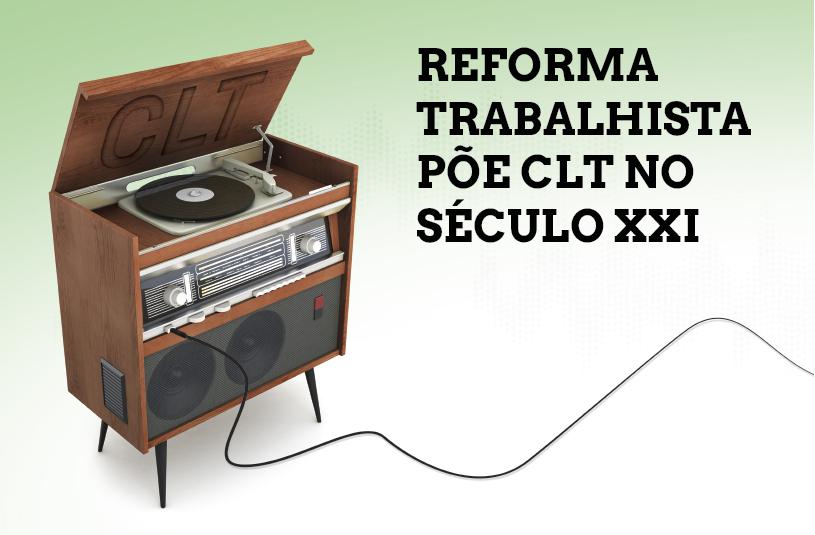 Reforma trabalhista põe CLT no século XXI