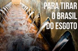 """Para tirar o Brasil do """"esgoto"""""""