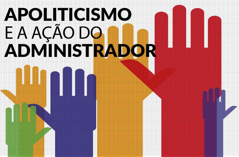 Read more about the article Apoliticismo e a ação do administrador